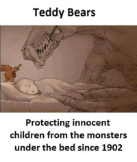 teddy bears protecting: Teddy Bears  Protecting innocent  children from the monsters  under the bed since 1902
