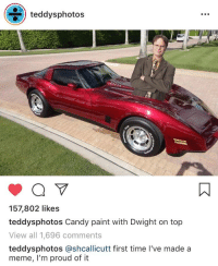 candy paint: teddysphotos  157,802 likes  teddysphotos Candy paint with Dwight on top  View all 1,696 comments  teddysphotos eshcallicutt fist time I've made a  meme, I'm proud of it