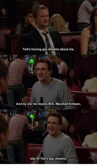 Memes, 🤖, and Marshall: Ted's having gay dreams about me.  And by me, he means M-E, Marshall Eriksen,  star of Ted's gay dreams. 😭😂