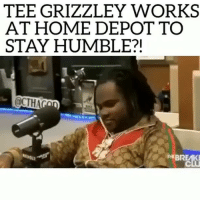 Friends, Memes, and Home: TEE GRIZZLEY WORKS  AT HOME DEPOT TO  STAY HUMBLE?!  D BR  EA  OLT 😂😂 behumble ➡️ DM 5 FRIENDS FOR A SHOUTOUT