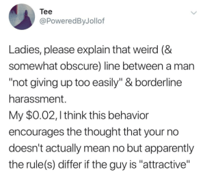 "Apparently, Dank, and Memes: Tee  @PoweredByJollof  Ladies, please explain that weird (&  somewhat obscure) line between a man  not giving up too easily"" & borderline  harassment.  My $0.02, I think this behavion  encourages the thought that your no  doesnt actually mean no but apparently  the rule(s)differif the guy is ""attractive"" Ladies, please clarify…☕️ by GaadDamnWarrior MORE MEMES"