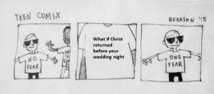 Wedding, Evil, and Fear: TEEN COMIX  BEANSO N 1S  What if Christ  returned  before your  NO  FEAR  wedding night  ONE  SIM  FEAR I will fear no evil. But this? This scares me.