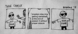 jewishleias:  this keeps me up at night: TEEN COMIX  brooklyn nine nine  getting cancelled  at the end of  season 4 without  proper closure  NO  FEAR  ONE  FEAR jewishleias:  this keeps me up at night