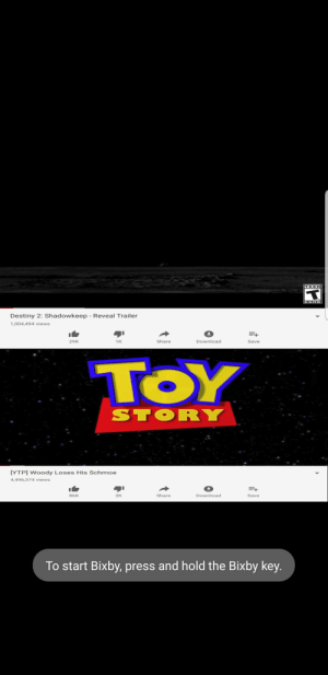 Destiny, Toy Story, and Ytp: TEEN  Destiny 2: Shadowkeep - Reveal Trailer  1,004,494 views  29K  1K  Share  Download  Save  TOY  STORY  [YTP] Woody Loses His Schmoe  4,496,374 views  86K  2K  Share  Download  Save  To start Bixby, press and hold the Bixby key. Destiny 2 is underrated...?
