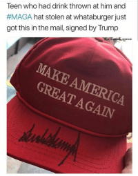 Memes, Whataburger, and Mail: Teen who had drink thrown at him and  #MAGA hat stolen at Whataburger just  got this in the mail, signed by Trump  WEENIE  AGAIN Mic drop.