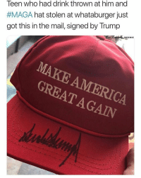 Memes, Whataburger, and Mail: Teen who had drink thrown at him and  #MAGA hat stolen at Whataburger just  got this in the mail, signed by Trump  HE LIBERAL WEENIE  Al  CA