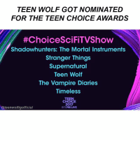 Teen Wolf got nominated for 2 teen choice awards 😍 go vote for them fam 💞 congrats @dylanobrienigofficial: TEEN WOLF GOT NOMINATED  FOR THE TEEN CHOICE AWARDS  #Choice SciFiTVShow  Shadowhunters: The Mortal Instruments  Stranger Things  Supernatural  Teen Wolf  The Vampire Diaries  Timeless  CHOICE  2017  teenwolfigofficial  8/13 Fox LIVE Teen Wolf got nominated for 2 teen choice awards 😍 go vote for them fam 💞 congrats @dylanobrienigofficial