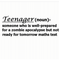 Lol even though it's a Friday. 😜😜😁😁😁😁😁😁😁😜😜😊😊😂😂😂😂😂😂 cleanmeme funny lol *sigh oh teenagers definition zombieapocalypes mathtest haha WEISDASLACKERS 😂😂😂😂: Teenager (noun  someone who is well-prepared  for a zombie apocalypse but not  ready for tomorrow maths test Lol even though it's a Friday. 😜😜😁😁😁😁😁😁😁😜😜😊😊😂😂😂😂😂😂 cleanmeme funny lol *sigh oh teenagers definition zombieapocalypes mathtest haha WEISDASLACKERS 😂😂😂😂