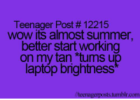 """Memes, Wow, and Summer: Teenager Post 12215  WOW its almost summer,  better start working  on my tan """"tums up  laptop brightness Hahaha"""