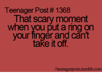 Funny, Tumblr, and Fingering: Teenager Post# 1368  That scary moment  when you put a ring on  your finger and can't  take it off.  lteenagerposts tumblr com