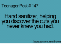 Funny, Teenagers, and Hand Sanitizer: Teenager Post #147  Hand sanitizer, helping  you discover the cuts you  never knew you had  lteenagerposts tumblr com