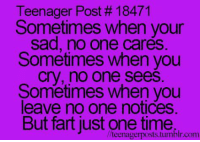 Teenager Posts I seriously thought this was just going to be one of those sad calm posts but then FART: Teenager Post # 18471  Sometimes when your  sad, no one cares  Sometimes when you  cry, no one sees  Sometimes when you  leave no one notices  But fart just one time  /teenagerposts.tumblr.com Teenager Posts I seriously thought this was just going to be one of those sad calm posts but then FART