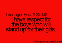 Memes, 🤖, and Stand Up: Teenager Post 23042  I have respect for  the boys who will  stand up for their girls  llteenagerposts tumblr.com
