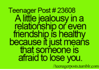 Memes, In a Relationship, and Jealousy: Teenager Post #23608  A little jealousy in a  relationship or even  mendship is healthy  because it just means  that someone is  afraid to lose you  llteenagerposts.tumblr.com