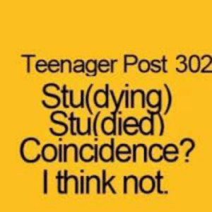 Tumblr, Http, and Coincidence: Teenager Post 302  Stu(dying)  Stu di  Coincidence?  I think not. If you are a student Follow @studentlifeproblems​