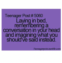 Memes, 🤖, and Goofy: Teenager Post #5060  Laying in bed  remembenng a  conversation in your head  and imagining what you  should've said instead.  liteenagerposts tumblr com All the time 😂😭 (Thank you so much for 17.1k!! ILYGSM 😊💕😘) •• 🦄| QOTP : favorite memory? ❤️ •• Want me to post one of your memes? Just use the hashtag -kawaiimemez 😊 •• 🎀| Tags : meme memes clean cleanmeme cleanmemes lol lolol ha haha omg dying crying laughing laugh laughoutloud goofy hilarious wow kawaii kawaiimemeteam relatable joke jokes kawaiimeme