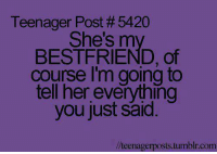 Funny, Teenagers, and Bestfriend: Teenager Post #5420  She's m  BESTFRIEND, of  course I'm going to  tell her everything  you just said  llteenagerposts tumblr.com