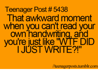 """~Pixie~: Teenager Post #5438  That awkward moment  when you can't read your  own handwriting, and  you're just like WTF DID  I JUST WRITE?!""""  //teenager posts tumblr com ~Pixie~"""