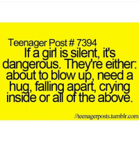 Memes, Nails, and Paint: Teenager Post #7394  If a girl is silent, it's  dangerous. Theyre either.  about to blow up, need a  hug, falling apart, crying  inside or al of the above  llteenagerposts tumblr.com I literally just spent an hour painting my nails and stamping them and they look atrocious