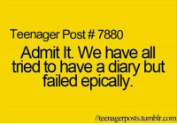 Teenager Post 7880  Admit It. We have all  tried to have a diary but  failed epically  llteenagerposts tumblr.com RT @REACTlVE: