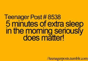 Tumblr, Http, and Sleep: Teenager Post # 8538  5 minutes of extra sleep  in the moming senously  does mătter!  //teenagerposts.tumblr.comm If you are a student Follow @studentlifeproblems​