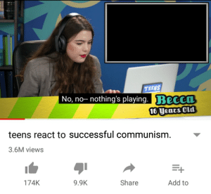 Mindblowingly creative title (i.redd.it): TEENS  No, no- nothing's playing. ReCCO  16Uears Old  teens react to successful communism  3.6M views  174K  9.9K  Share  Add to Mindblowingly creative title (i.redd.it)