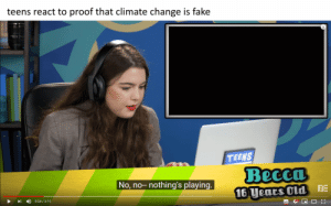 me_irl: teens react to proof that climate change is fake  TEENS  Recca  No, no- nothing's playing.  BE  16 years Old  D  0:24 / 3:19 me_irl