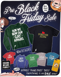 Black Friday, Family, and Friday: TEES  OMG!  IWANT IT  DON WE  NOW OUR  GAY  APPAREL  FOREVER  ALONG  NEW DESIGNS  I'M  TIRED  NAP  WEEN  DADDY The  OBAMA  MEANS  FAMILY  GIMME  APPAREL! PHONE CASES! TOTES!  EVERYTHING IS ON SALE, BABy/ It's time to start your holiday shopping! My Pre Black Friday Sale is happening NOW!! And there are new festive designs!! Link in bio!