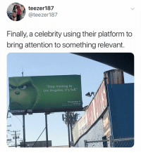 "Los Angeles, Dank Memes, and Platform: teezer187  @teezer187  Finally, a celebrity using their platform to  bring attention to something relevant  Stop moving to  Los Angeles, it's full.""  November 9 Your 2k followers will not land u a modeling agent"