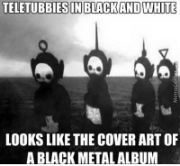 Memes, Teletubbies, and Black: TELETUBBIES IN BLACK AND WHITE  LOOKS LIKE THE COVER ART (DF  A BLACK METALALBUM The teletubbies are about to drop the heaviest album of the year 🔥