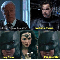 "Beautiful, Memes, and Good: tell her: 'You're Beautiful""  Good idea, thanks.  Yes!!  Hey, Diana.  I'm beautiful Bruce pls. MarvelousJokes Via @brucewaynegram"