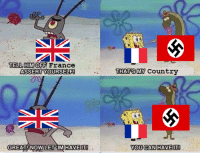 France, Germany, and Nazi: TELL HIMOFF France  THATSMY Country  GREAT NOW LET IMHAVEIT  YOU CAN HAVEIT! Nazi Germany Invades France (1940)
