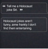 Funny, Siri, and Anne Frank: Tell me a Holocaust  joke Siri. 99  Holocaust jokes aren't  funny, anne frankly l don't  find them entertaining.