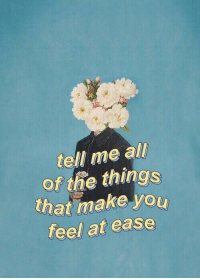 All of the Things: tell me all  of the things  that make you  fee/ at ease