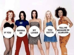 Clueless, MeIRL, and You: TELL ME  BECAUSE IM  CLUELESS  YOU  MY  LOVER  WANNA  IF YOU  GOTTA  BE meirl