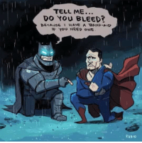 Movie, Band, and Comics: TELL ME...  DO YOu BLEED?  BECAUSE HAYE A BAND-AID  IF YOU NEED ONE  Ry B10 Pretty much how I envisioned the movie  #GothamCityMemes  ♡Mera