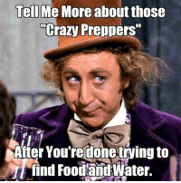 "- Tom Retterbush: Tell Me More about those  Crazy Preppers""  After You're done trying to  find Food and Water. - Tom Retterbush"