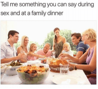 Name it below 😂👇 WSHH: Tell me something you can say during  sex and at a family dinner Name it below 😂👇 WSHH