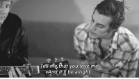Love, Http, and Alright: Tell-me that you love me  And itl be alright http://iglovequotes.net/