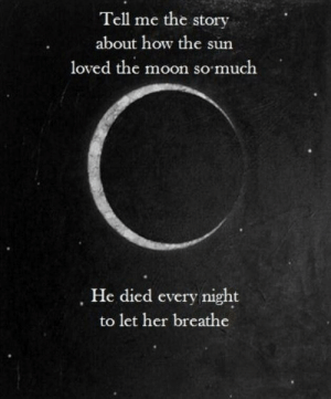 Heart touching story 😢 https://t.co/gqtyPoDuFH: Tell me the story  about how the sun  loved the moon so much  He died every night  to let her breathe Heart touching story 😢 https://t.co/gqtyPoDuFH