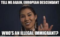 Jes' gonna leave this right here.: TELL MEAGAIN. EUROPEANDESCENDANT  WHOSANILLEGALIMMIGRANT?  img flip com Jes' gonna leave this right here.