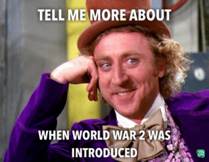 I need facts: TELL MEMORE ABOUT  WHEN WORLD WAR 2 WAS  INTRODUCED I need facts