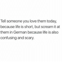 Gym, Life, and Love: Tell someone you love them today,  because life is short, but scream it at  them in German because life is also  confusing and scary. This. . @DOYOUEVEN 👈🏼 10% OFF STOREWIDE (use code DYE10 ✔️ tap the link in our BIO 🎉