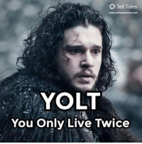 Game of Thrones, Yo, and Live: Tell Tales  www.telltalesonline.com  YO LT  You Only Live Twice