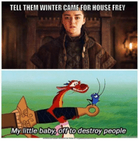 Lmao, Memes, and Winter: TELL THEM WINTER CAME FOR HOUSE FREY  My lite baby, ofto destroy people  Mylittle baby,offto destroy people Lmao