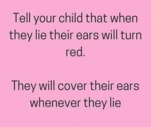Memes, 🤖, and Red: Tell your child that when  they lie their ears will turn  red  They will cover their ears  whenever they lie