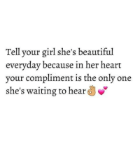 Memes, Your Girl, and 🤖: Tell your girl she's beautiful  everyday because in her heart  your compliment is the only one  she's waiting to hear