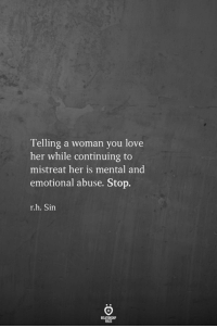 Love, Her, and Sin: Telling a woman you love  her while continuing to  mistreat her is mental and  emotional abuse. Stop.  r.h. Sin