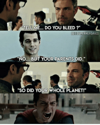 """Parents, Planet, and Did: TELLME  DO YOU BLEED ?""""  IG I SUPERHEROAXIS  """"NO.., BUT YOUR PARENTS DID.""""  """"SO DID YOUR WHOLE PLANET!"""""""
