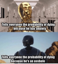 K2SO or C3PO ???: Tells everyone the probability of dying  because he has anxiety  Tells  the probability of dying  because he's an asshole K2SO or C3PO ???